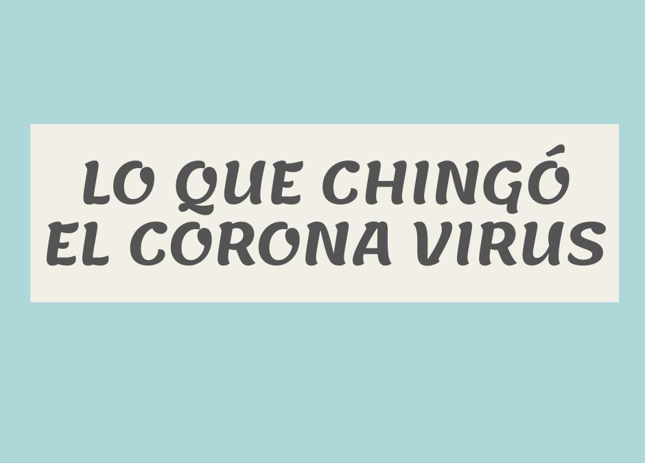 Lo que chingó el Corona Virus…